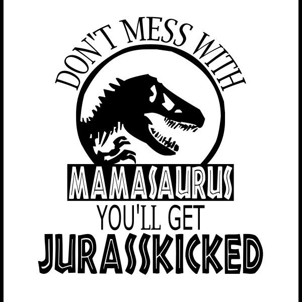 don't mess with mamasaurus svg #366, Download drawings