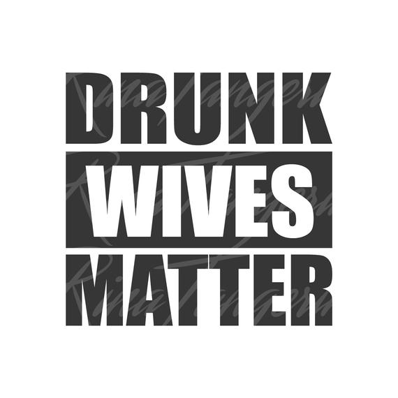 drunk wives matter svg #822, Download drawings