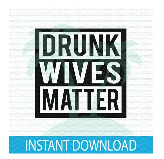 drunk wives matter svg #819, Download drawings