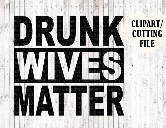 drunk wives matter svg #820, Download drawings
