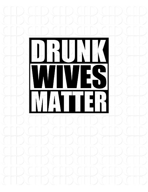 drunk wives matter svg #816, Download drawings