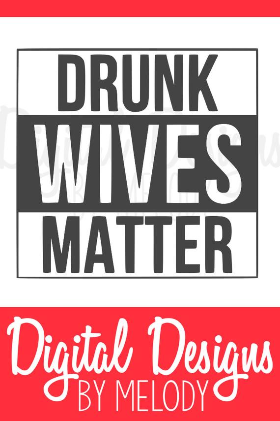drunk wives matter svg #818, Download drawings