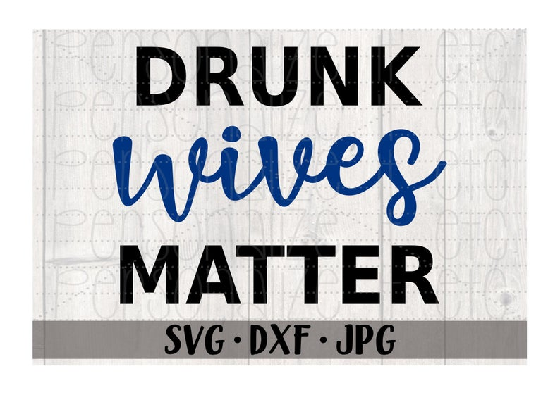 drunk wives matter svg #815, Download drawings