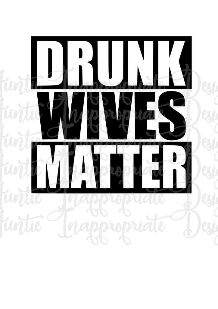 drunk wives matter svg #814, Download drawings