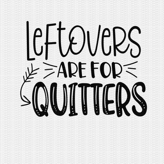 leftovers are for quitters svg #530, Download drawings