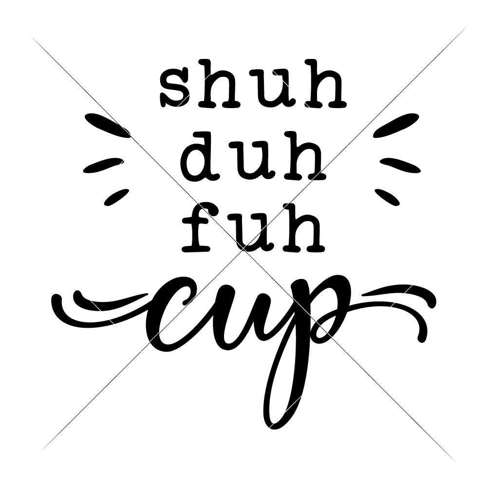 shuh duh fuh cup svg #911, Download drawings