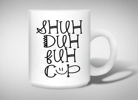shuh duh fuh cup svg #920, Download drawings