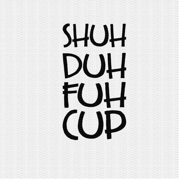 shuh duh fuh cup svg #918, Download drawings