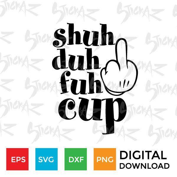 shuh duh fuh cup svg #914, Download drawings