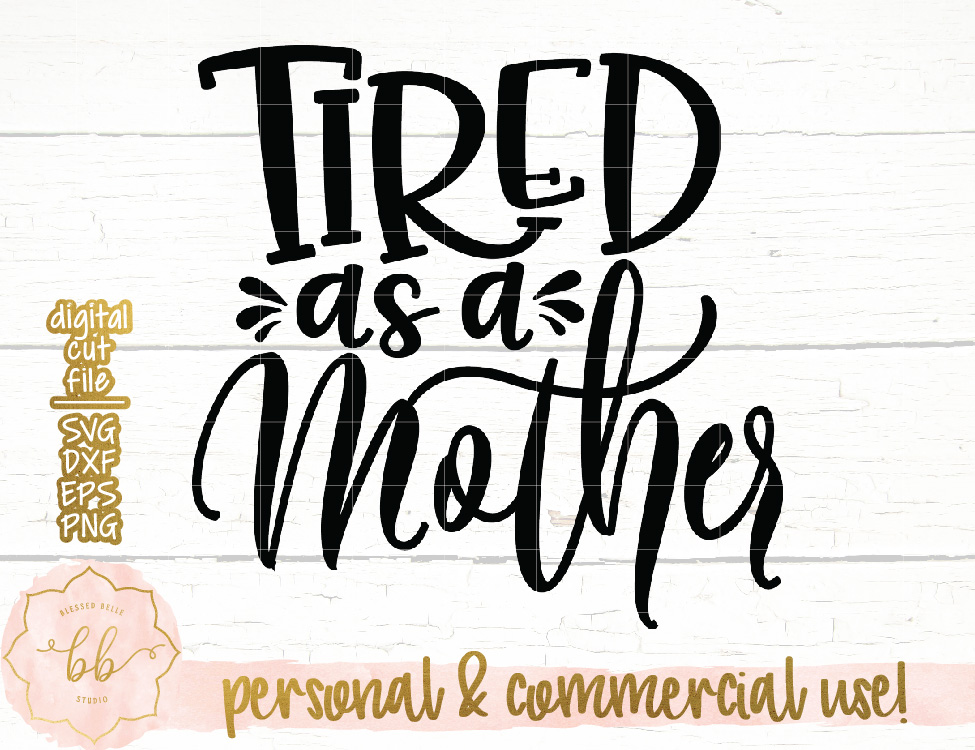tired as a mother svg #426, Download drawings