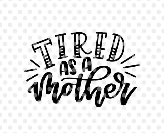 tired as a mother svg #433, Download drawings