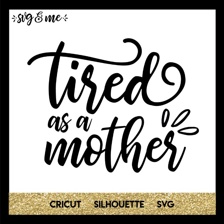 tired as a mother svg #440, Download drawings