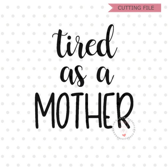 tired as a mother svg #437, Download drawings