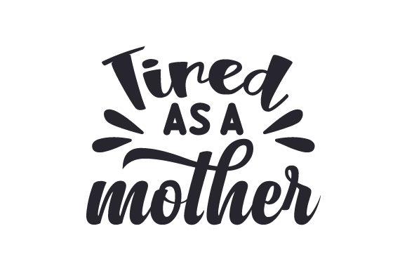 tired as a mother svg #434, Download drawings