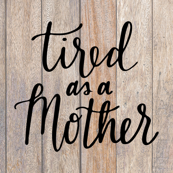 tired as a mother svg #435, Download drawings