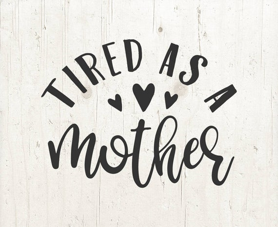 tired as a mother svg #444, Download drawings